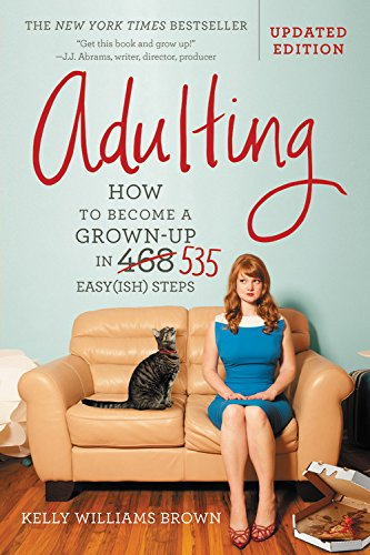 The Best Books for Surviving Your Twenties - Adulting: How to Become a Grown-up in 535 Easy(ish) Steps by Kelly Williams Brown
