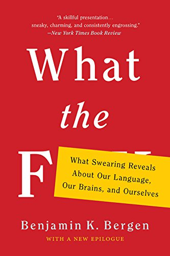 The best books on Swearing - What the F: What Swearing Reveals about Our Language, Our Brains, and Ourselves by Benjamin K Bergen