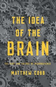 The best books on The History of Science - The Idea of the Brain: The Past and Future of Neuroscience by Matthew Cobb