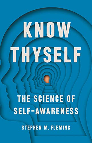 Know Thyself: The Science of Self-Awareness by Stephen Fleming