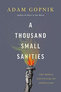 The Best Essays: the 2021 PEN/Diamonstein-Spielvogel Award - A Thousand Small Sanities: The Moral Adventure of Liberalism by Adam Gopnik