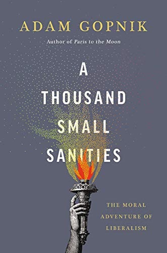 Adam Gopnik on his Favourite Essay Collections - A Thousand Small Sanities: The Moral Adventure of Liberalism by Adam Gopnik