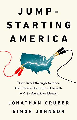 The best books on Public Finance - Jump-Starting America: How Breakthrough Science Can Revive Economic Growth and the American Dream by Jonathan Gruber & Simon Johnson
