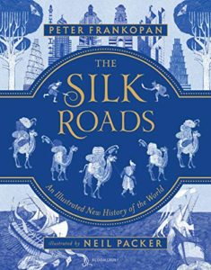 Peter Frankopan on History - The Silk Roads: A New History of the World (Illustrated Edition) by Peter Frankopan and illustrated by Neil Packer