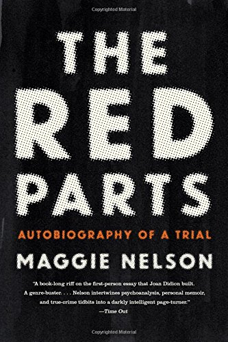 The Red Parts: Autobiography of a Trial by Maggie Nelson