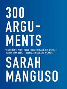 The best books on Aphorisms - 300 Arguments by Sarah Manguso