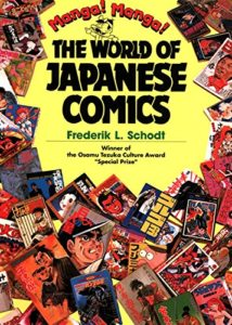 The best books on Manga and Anime - Manga! Manga!: The World of Japanese Comics by Frederik L. Schodt