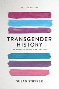 The Best of Trans Literature - Transgender History: The Roots of Today's Revolution by Susan Stryker