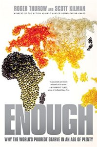 The best books on Hunger - Enough: Why the World's Poorest Starve in an Age of Plenty by Roger Thurow & Scott Kilman