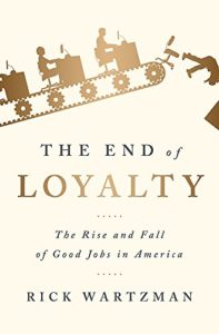 The best books on Pay - The End of Loyalty: The Rise and Fall of Good Jobs in America by Rick Wartzman