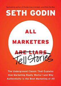 The best books on Marketing - All Marketers are Liars: The Underground Classic That Explains How Marketing Really Works--and Why Authenticity Is the Best Marketing of All by Seth Godin
