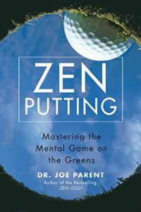 The best books on Sports Psychology - Zen Putting: Mastering the Mental Game on the Greens by Joseph Parent