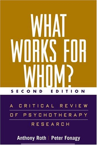 The best books on Clinical Psychology - What Works for Whom: A Critical Review of Psychotherapy Research by Anthony Roth & Peter Fonagy