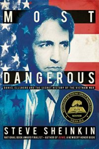 The Best Nonfiction Books for Teens - Most Dangerous: Daniel Ellsberg and the Secret History of the Vietnam War by Steve Sheinkin
