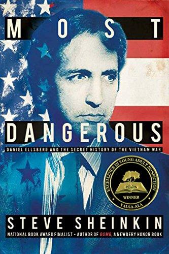 Most Dangerous: Daniel Ellsberg and the Secret History of the Vietnam War by Steve Sheinkin