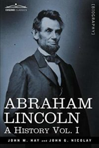 The best books on American Presidents - Abraham Lincoln by John Hay & John Nicolay
