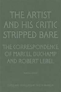 The Best Books by Artists - The Artist and His Critic Stripped Bare: Correspondence by Marcel Duchamp & Robert Lebel