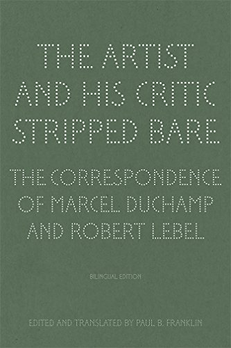 The Artist and His Critic Stripped Bare: Correspondence by Marcel Duchamp & Robert Lebel