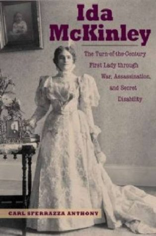 Ida McKinley: The Turn-of-the-Century First Lady Through War, Assassination, and Secret Disability by Carl Sferrazza Anthony