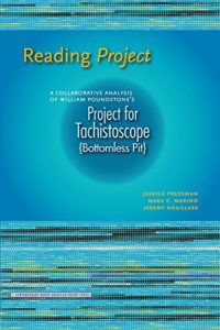The Best Electronic Literature - Reading Project: A Collaborative Analysis of William Poundstone's Project for Tachistoscope by Jeremy Douglass, Jessica Pressman & Mark Marino
