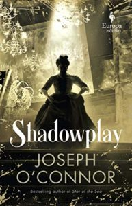 The Best Historical Fiction: The 2020 Walter Scott Prize Shortlist - Shadowplay by Joseph O'Conner