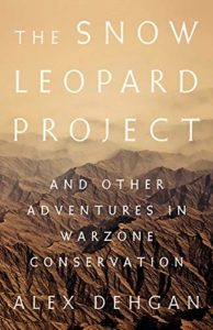 The Best Science Books of 2019 - The Snow Leopard Project: And Other Adventures in Warzone Conservation by Alex Dehgan