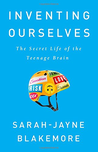Summer Reading 2019: The Best Science Books to Take on Holiday - Inventing Ourselves: The Secret Life of the Teenage Brain by Sarah-Jayne Blakemore
