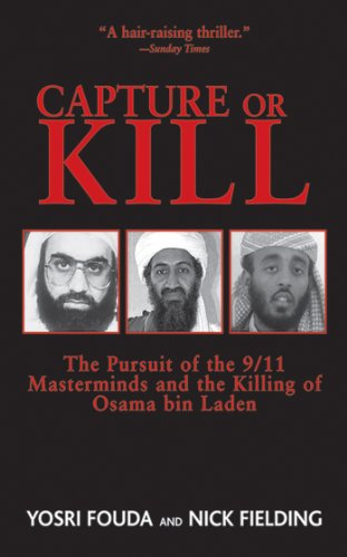 Capture or Kill: The Pursuit of the 9/11 Masterminds and the Killing of Osama bin Laden by Nick Fielding & Yosri Fouda