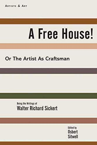 A Free House!: Or, The Artist as Craftsman by Walter Richard Sickert