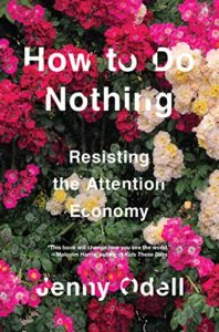 Editors' Picks: Favorite Books of 2019 - How To Do Nothing: Resisting the Attention Economy by Jenny Odell