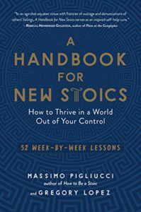 The best books on Stoicism - A Handbook for New Stoics: How to Thrive in a World Out of Your Control — 52 Week-by-Week Lessons by Gregory Lopez & Massimo Pigliucci