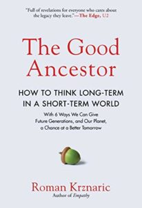 The best books on The Art of Living - The Good Ancestor: How to Think Long-Term in a Short-Term World by Roman Krznaric