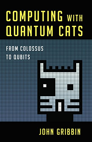 The Best Quantum Computing Books - Computing with Quantum Cats: From Colossus to Qubits by John Gribbin