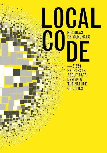 Local Code: 3,659 Proposals about Data, Design and the Nature of Cities by Nicholas de Monchaux