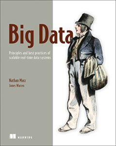 The best books on Learning Python and Data Science - Big Data: Principles and Best Practices of Scalable Realtime Data Systems Nathan Marz (with James Warren)