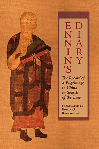 Diary: Record of a Pilgrimage to China in Search of the Law Ennin (trans. E O Reischauer)
