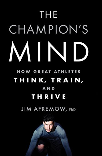 The best books on Sports Psychology - The Champion's Mind: How Great Athletes Think, Train, And Thrive by Jim Afremow
