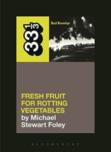 The best books on Punk Rock (in 80s America) - Dead Kennedys' Fresh Fruit for Rotting Vegetables (33 1/3) by Michael Foley