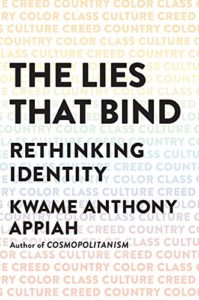 Best Books of 2019 on Global Cultural Understanding - The Lies That Bind: Rethinking Identity by Kwame Anthony Appiah