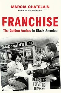 The best books on Food Studies - Franchise: The Golden Arches in Black America by Marcia Chatelain