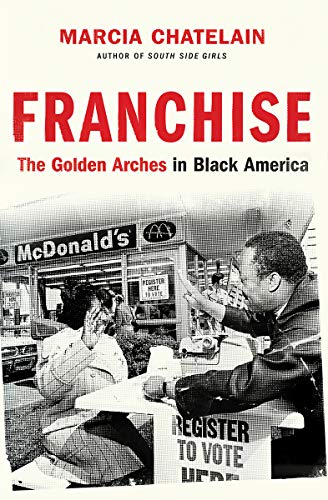 Franchise: The Golden Arches in Black America by Marcia Chatelain