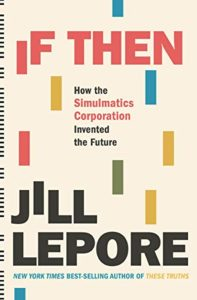 The Best Economics Books of 2020 - If Then: How the Simulmatics Corporation Invented the Future by Jill Lepore