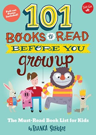 101 Books to Read Before You Grow Up by Bianca Schulze