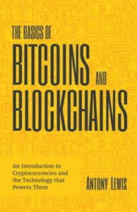 The best books on Cryptocurrency - The Basics of Bitcoins and Blockchains by Antony Lewis