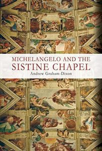 Andrew Graham-Dixon on His Favourite Art Books - Michelangelo and the Sistine Chapel by Andrew Graham-Dixon