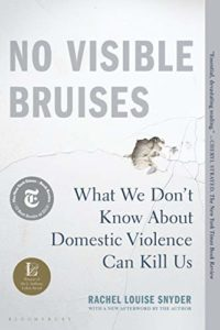 The best books on Domestic Violence - No Visible Bruises: What We Don't Know About Domestic Violence Can Kill Us by Rachel Louise Snyder