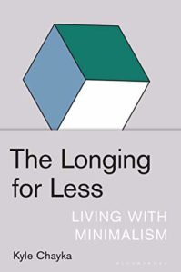 The best books on Minimalism - The Longing for Less: Living with Minimalism by Kyle Chayka