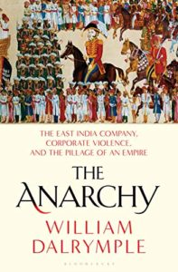 The best books on India - The Anarchy: The East India Company, Corporate Violence, and the Pillage of an Empire by William Dalrymple