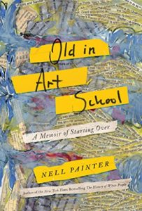 The Best Memoirs of 2019: The National Book Critics Circle Awards Shortlist - Old in Art School: A Memoir of Starting Over by Nell Painter