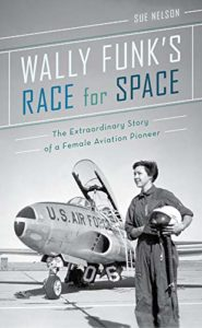 The best books on Scientific Differences between Women and Men - Wally Funk's Race for Space: The Extraordinary Story of a Female Aviation Pioneer by Sue Nelson